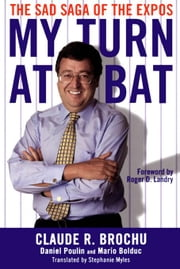 My Turn At Bat: The Sad Saga of the Montreal Expos ebook by Bronchu, Claude R