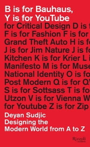 B is for Bauhaus, Y is for YouTube - Designing the Modern World from A to Z ebook by Deyan Sudjic