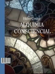 Alquimia Consciencial ebook by Hélio Couto