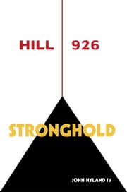 Hill 926: Stronghold ebook by John Hyland IV