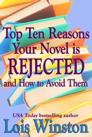Top Ten Reasons Your Novel is Rejected - and How to Avoid Them ebook by Lois Winston