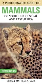Photographic Guide to Mammals of Southern, Central and East Africa 電子書 by Chris Stuart