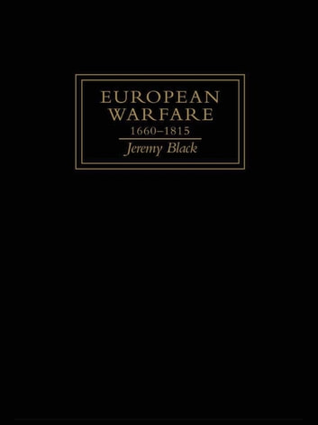European Warfare, 1660-1815 ebook by Jeremy Black