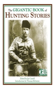 The Gigantic Book of Hunting Stories ebook by Jay Cassell