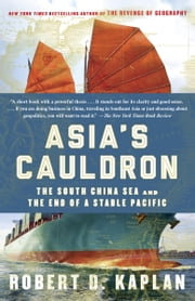 Asia's Cauldron - The South China Sea and the End of a Stable Pacific ebook by Robert D. Kaplan