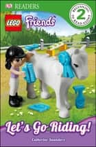 DK Readers L2: LEGO Friends: Let's Go Riding! eBook by Catherine Saunders