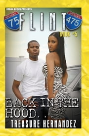 Flint 5: Back in the Hood ebook by Treasure Hernandez