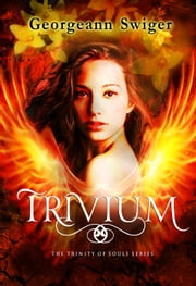 Trivium - The Trinity of Souls Series, #3 ebook by Georgeann Swiger