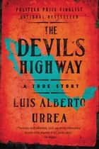 The Devil's Highway - A True Story ebook by Luis Alberto Urrea