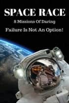 Space Race - 8 Missions Of Daring ebook by Kevin J. Anderson, Doug Beason, Kate MacLeod,...