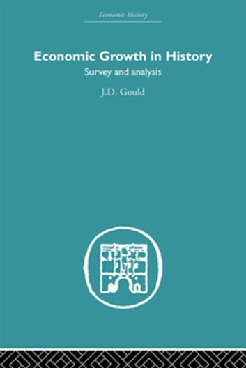 Economic Growth in History - Survey and Analysis eBook by J.D. Gould