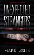 Unexpected Strangers - Nocturnal Screams: Volume 5 ebook by Mark Leslie