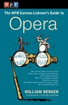 NPR The Curious Listener's Guide to Opera ebook by William Berger,Placido Domingo