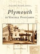 Plymouth In Vintage Postcards ebook by Elizabeth Kelley Kerstens