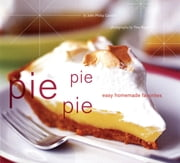 Pie Pie Pie - Easy Homemade Favorites ebook by John Phillip Carroll,Tina Rupp