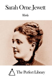 Works of Sarah Orne Jewett ebook by Sarah Orne Jewett