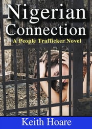 Nigerian Connection - A people trafficker novel ebook by Keith Hoare