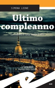 Ultimo compleanno. La collera è una breve follia ebook by Simona Leone