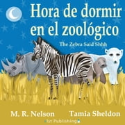 Hora de Dormir en el Zoológico/ The Zebra Said Shhh ebook by M.R. Nelson,Tamia Sheldon