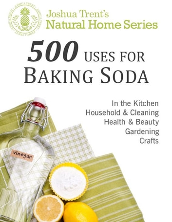 500 Uses for Baking Soda ebook by Joshua Trent