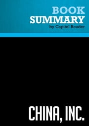 Summary of China, Inc.: How the Rise of the Next Superpower Challenges America and the World - Ted C. Fishman ebook by Capitol Reader