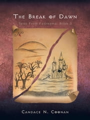 The Break of Dawn - Tales From Fadreama: Book 3 ebook by Candace N. Coonan