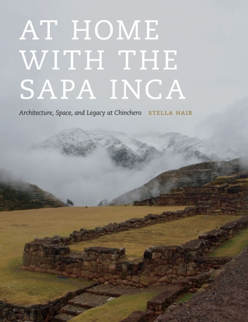 At Home with the Sapa Inca - Architecture, Space, and Legacy at Chinchero ebook by Stella Nair