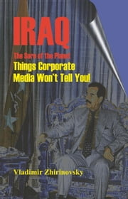 Iraq - The Sore of the Planet: Things Corporate Media Won't Tell You! ebook by Zhirinovsky, Vladimir