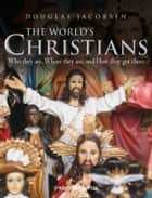 The World's Christians - Who they are, Where they are, and How they got there ebook by Douglas Jacobsen