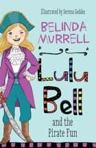 Lulu Bell and the Pirate Fun ebook by Belinda Murrell, Serena Geddes