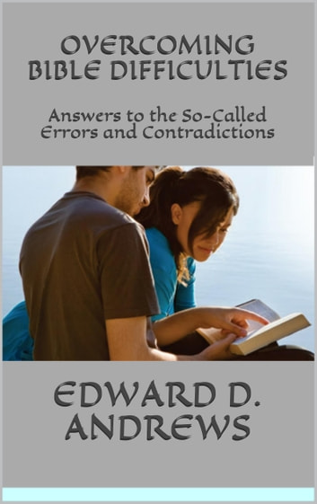 OVERCOMING BIBLE DIFFICULTIES - Answers to the So-Called Errors and Contradictions ebook by Edward D. Andrews