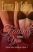 Small Town Swingers: Fading Into You - Small Town Swingers, #4 ebook by Emma D. Fallon