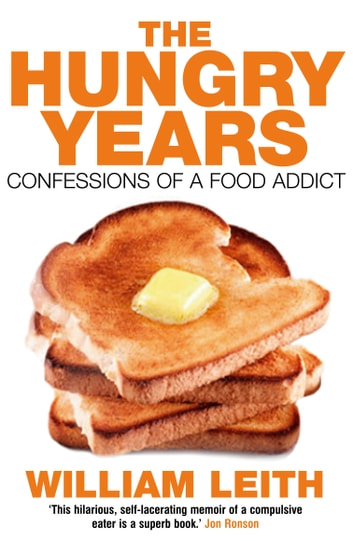 The Hungry Years - Confessions of a Food Addict ebook by William Leith
