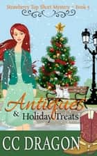 Antiques & Holiday Treats - Strawberry Top Mysteries, #5 ebook by CC Dragon