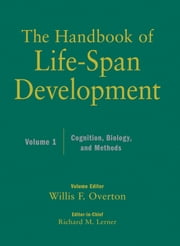 The Handbook of Life-Span Development, Cognition, Biology, and Methods ebook by Richard M. Lerner,Willis F. Overton