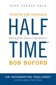 Halftime - Changing Your Game Plan from Success to Significance ebook by Bob P. Buford