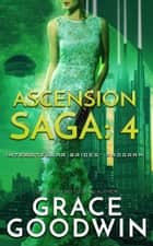 Ascension Saga: 4 ebook by Grace Goodwin