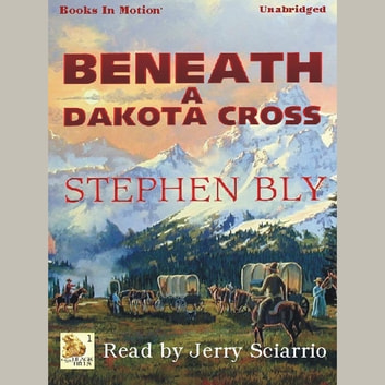 Beneath a Dakota Cross audiobook by Stephen Bly