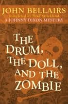 The Drum, the Doll, and the Zombie ebook by John Bellairs, Brad Strickland