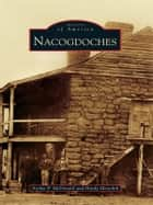 Nacogdoches ebook by Archie P. McDonald,Hardy Meredith