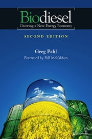 Biodiesel - Growing a New Energy Economy, 2nd Edition ebook by Greg Pahl,Bill McKibben
