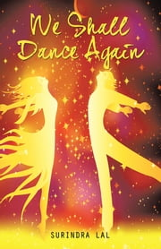 We Shall Dance Again ebook by Surindra Lal