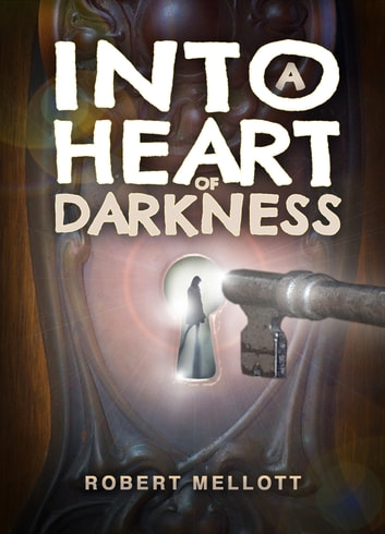 Into A Heart Of Darkness ebook by Robert Mellott