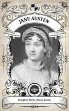 The Complete Works of Jane Austen (Illustrated, Inline Footnotes) - Oakshot Press ebook by Jane Austen, Oakshot Press