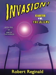 Invasion: Earth vs. the Aliens - War of Two Worlds, Book 1 ebook by Robert Reginald