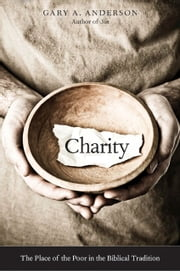 Charity - The Place of the Poor in the Biblical Tradition ebook by Gary A. Anderson