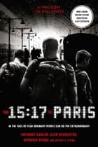 The 15:17 to Paris: The True Story of a Terrorist, a Train and Three American Heroes ebook by Anthony Sadler, Alek Skarlatos, Spencer Stone, Jeffrey E Stern