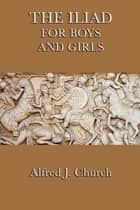 The Iliad for Boys and Girls ebook by Alfred J. Church