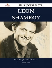 Leon Shamroy 32 Success Facts - Everything you need to know about Leon Shamroy ebook by Dorothy Sexton