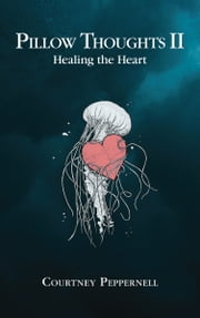 Pillow Thoughts II - Healing the Heart ebook by Courtney Peppernell